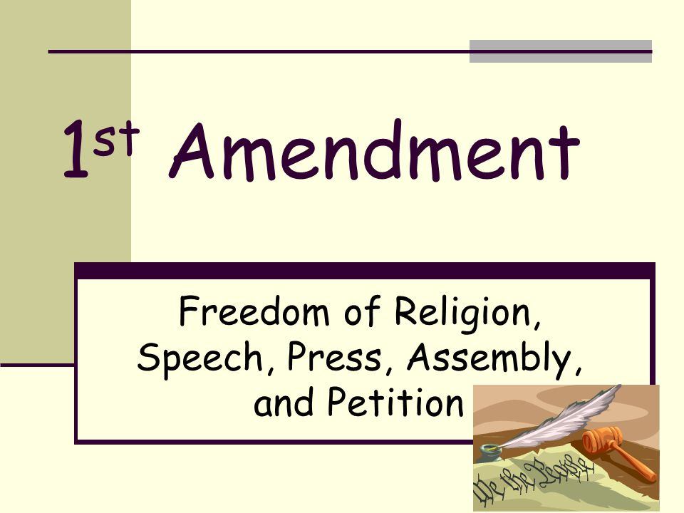 1 st amendment freedom of religion speech press assembly and