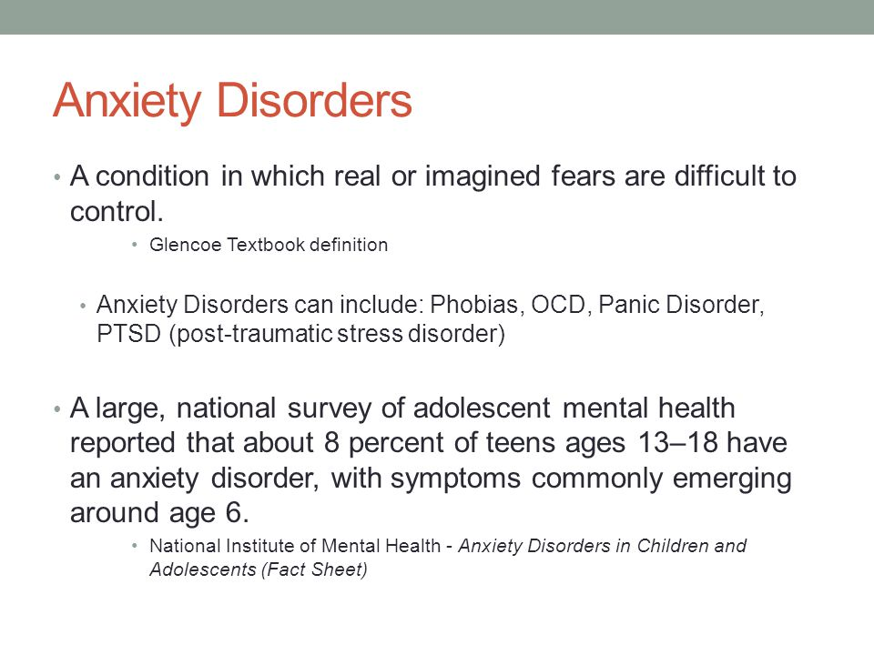 Anxiety Disorders A condition in which real or imagined fears are difficult to control.