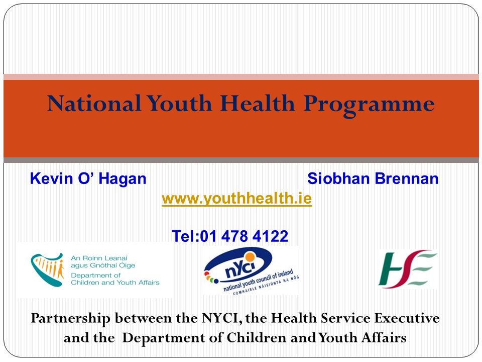 Partnership between the NYCI, the Health Service Executive and the Department of Children and Youth Affairs National Youth Health Programme Kevin O' Hagan Siobhan Brennan   Tel: