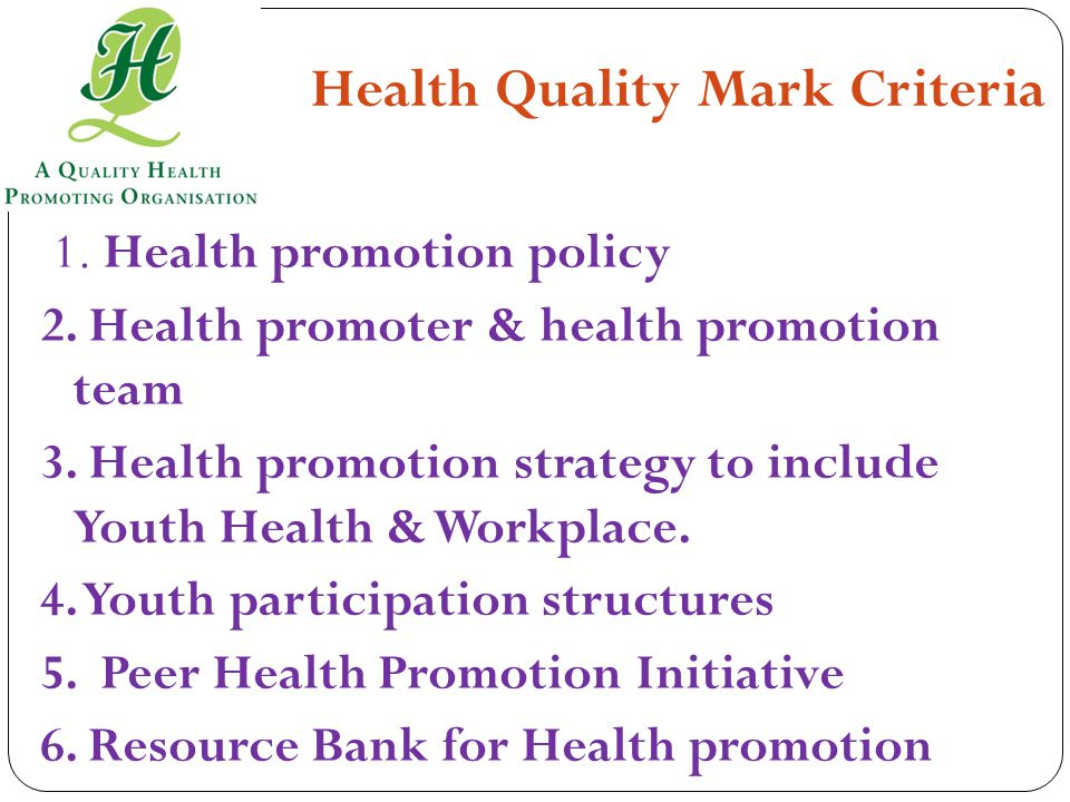 Health Quality Mark Criteria 1. Health promotion policy 2.