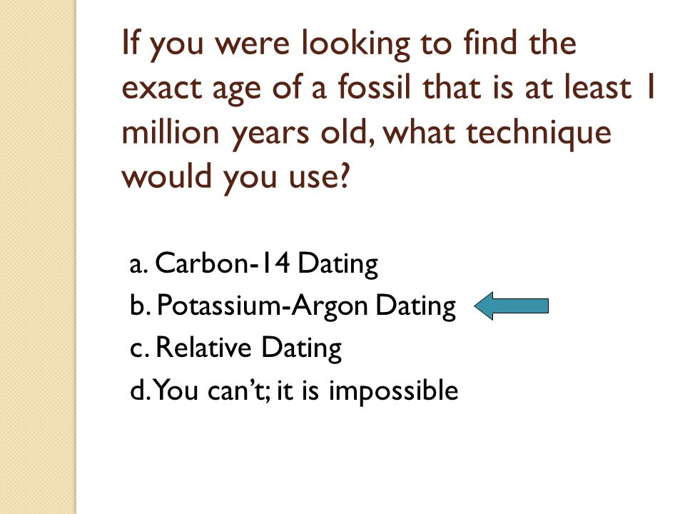 Relative dating techniques establish the age of a fossil
