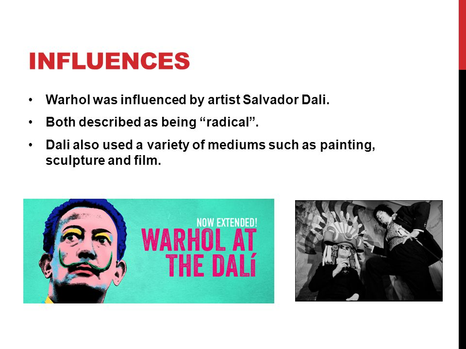 INFLUENCES Warhol was influenced by artist Salvador Dali.