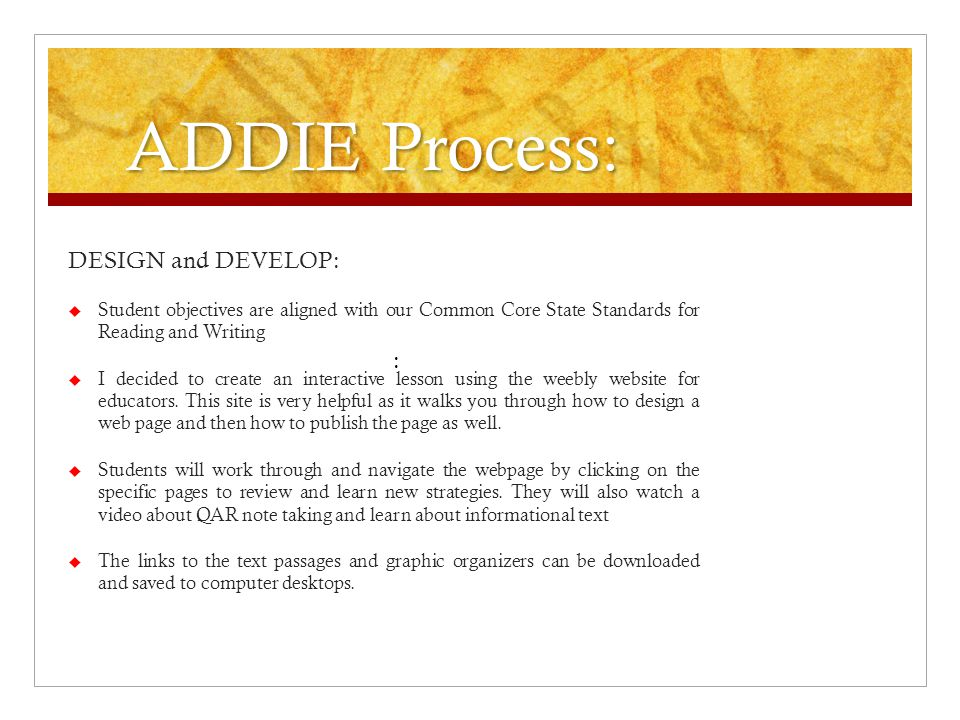 ADDIE Process: As I thought about how to design this project I used the ADDIE process which help me organize the the process and what exactly I want my students to learn from this lesson.