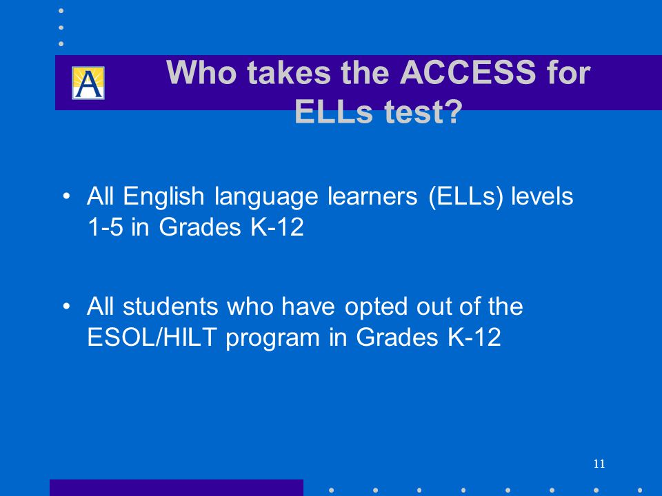 11 Who takes the ACCESS for ELLs test.
