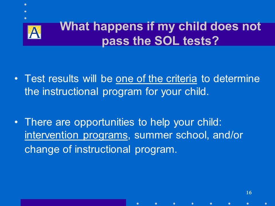 16 What happens if my child does not pass the SOL tests.