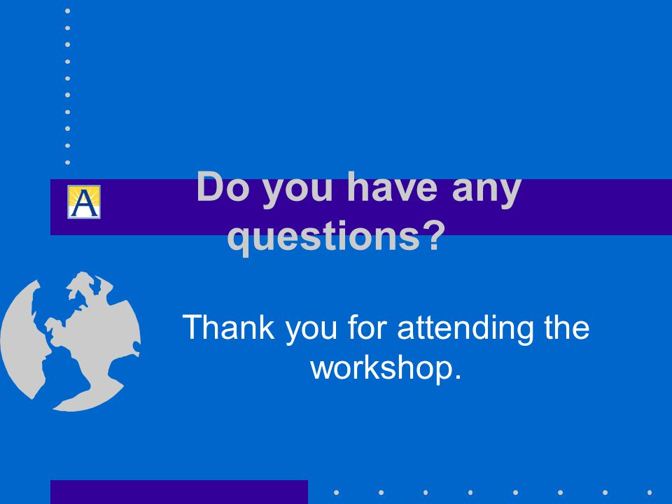Do you have any questions Thank you for attending the workshop.