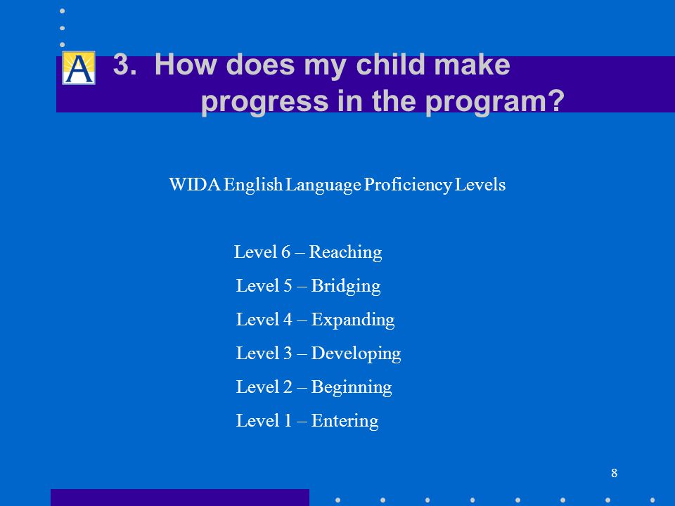 8 3. How does my child make progress in the program.