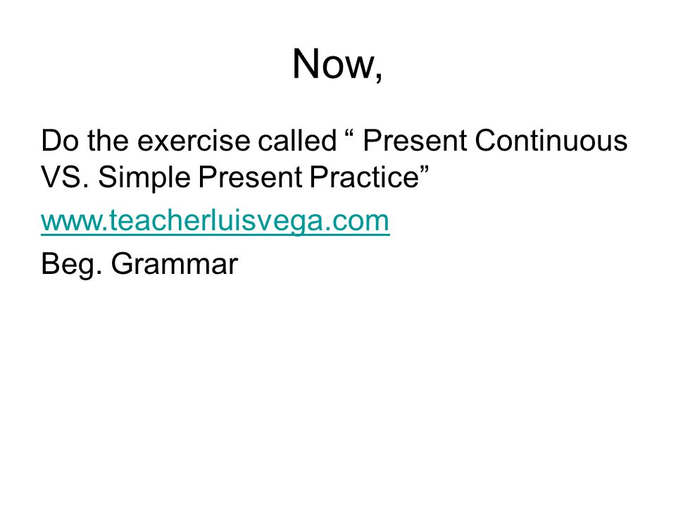 Now, Do the exercise called Present Continuous VS.