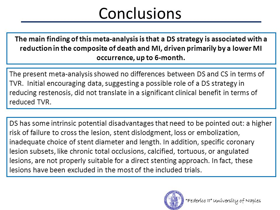 Conclusions Federico II University of Naples The main finding of this meta-analysis is that a DS strategy is associated with a reduction in the composite of death and MI, driven primarily by a lower MI occurrence, up to 6-month.