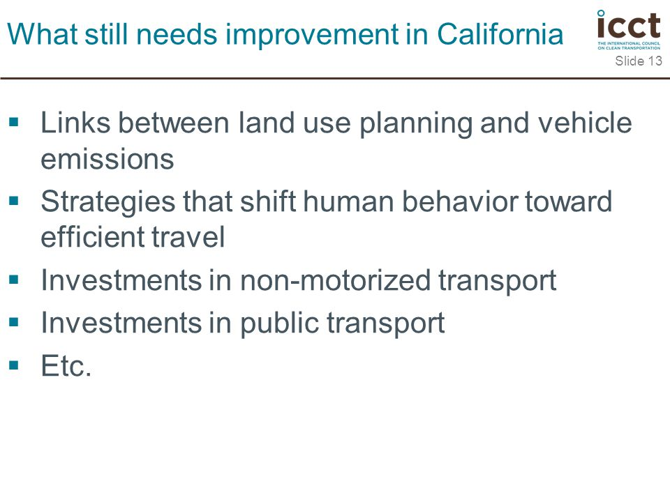  Links between land use planning and vehicle emissions  Strategies that shift human behavior toward efficient travel  Investments in non-motorized transport  Investments in public transport  Etc.