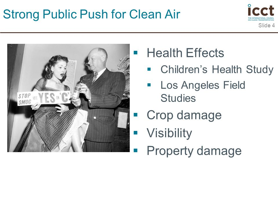 Slide 4 Strong Public Push for Clean Air  Health Effects  Children's Health Study  Los Angeles Field Studies  Crop damage  Visibility  Property damage