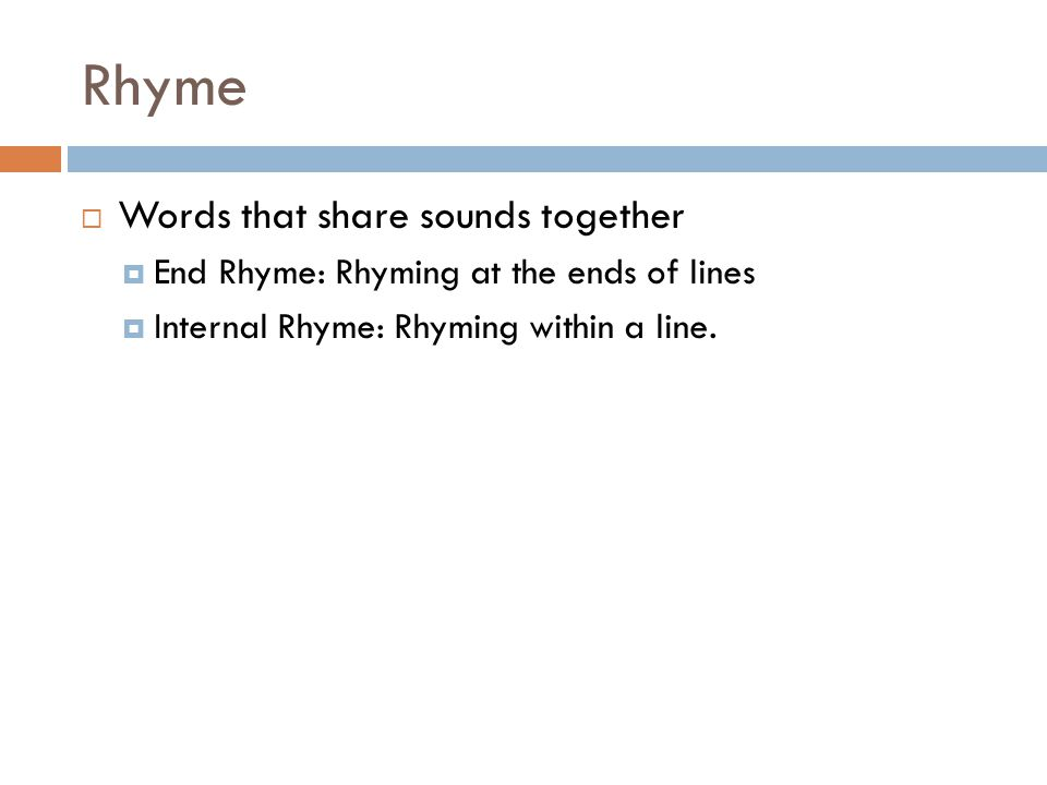Rhythm  The beat of the poem that helps to keep the poems pace.