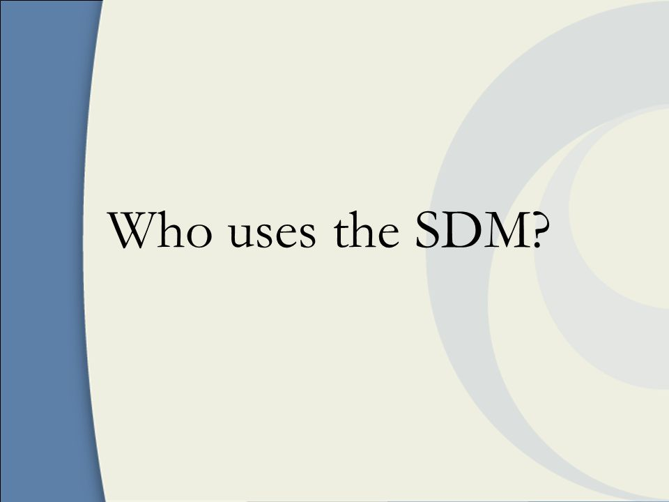Who uses the SDM