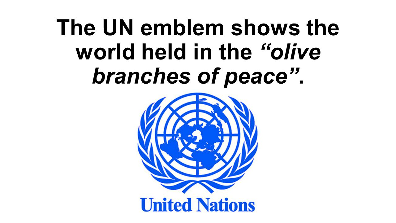 The UN emblem shows the world held in the olive branches of peace .