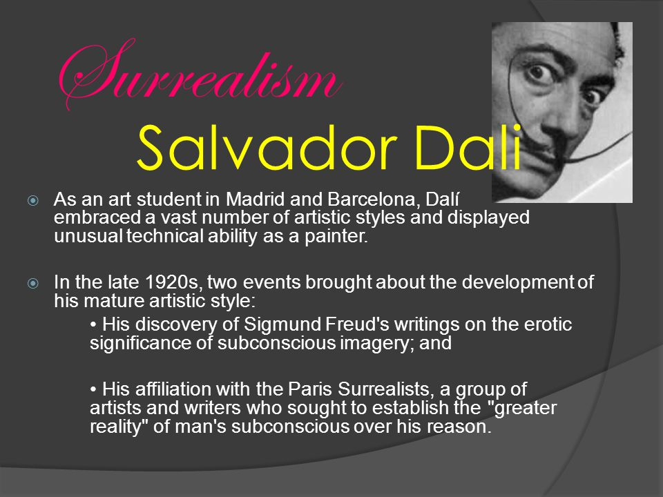  As an art student in Madrid and Barcelona, Dalí embraced a vast number of artistic styles and displayed unusual technical ability as a painter.
