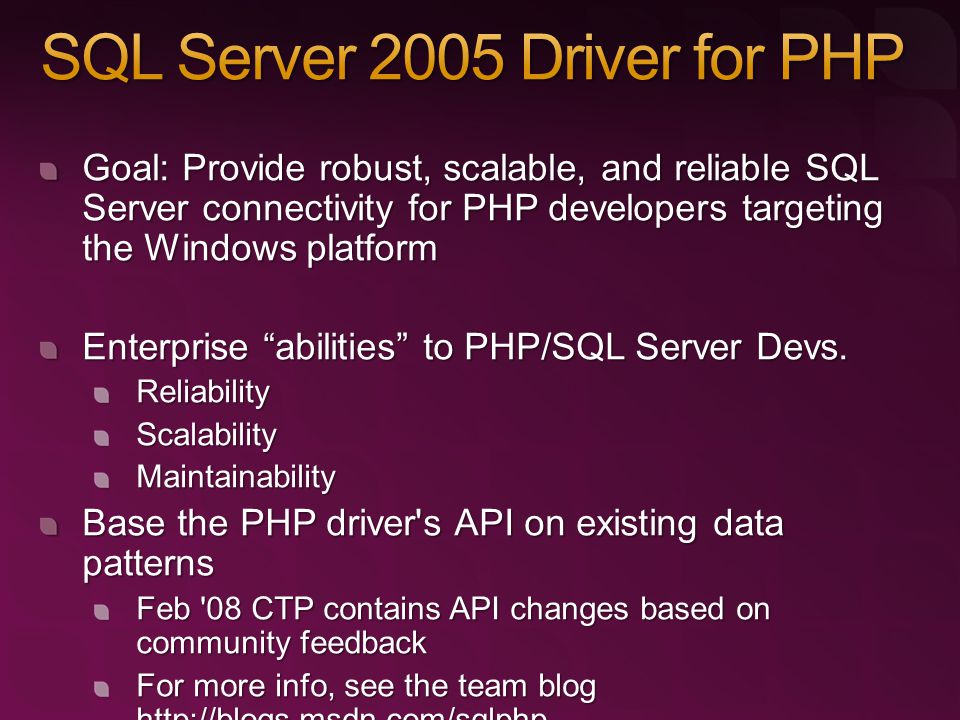 Goal: Provide robust, scalable, and reliable SQL Server connectivity for PHP developers targeting the Windows platform Enterprise abilities to PHP/SQL Server Devs.