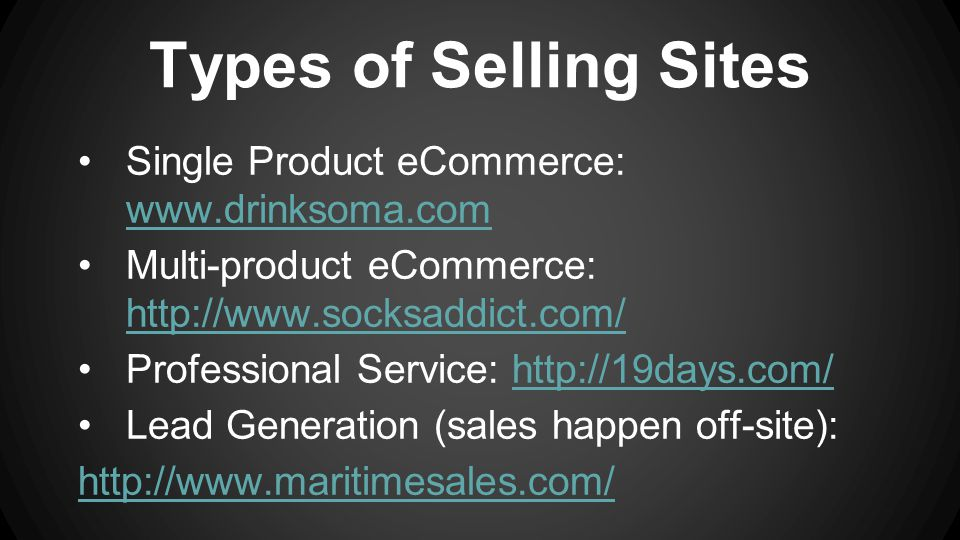 Types of Selling Sites Single Product eCommerce:     Multi-product eCommerce:     Professional Service:   Lead Generation (sales happen off-site):