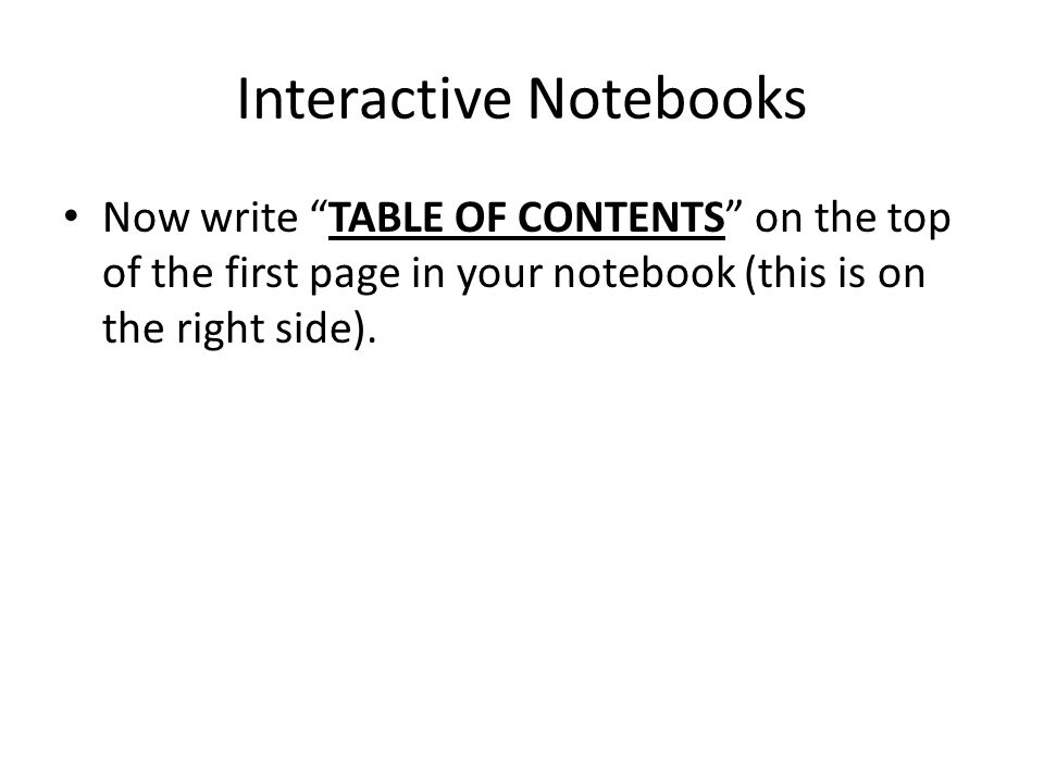 Interactive Notebooks Now write TABLE OF CONTENTS on the top of the first page in your notebook (this is on the right side).