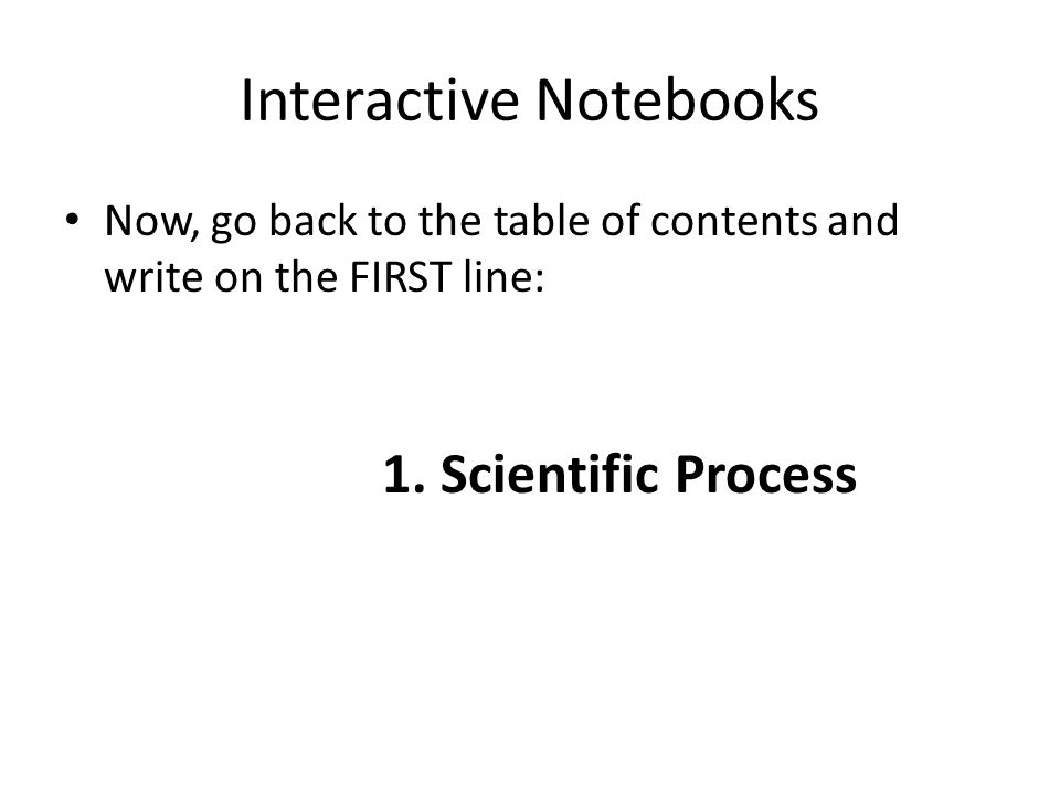 Interactive Notebooks Now, go back to the table of contents and write on the FIRST line: 1.
