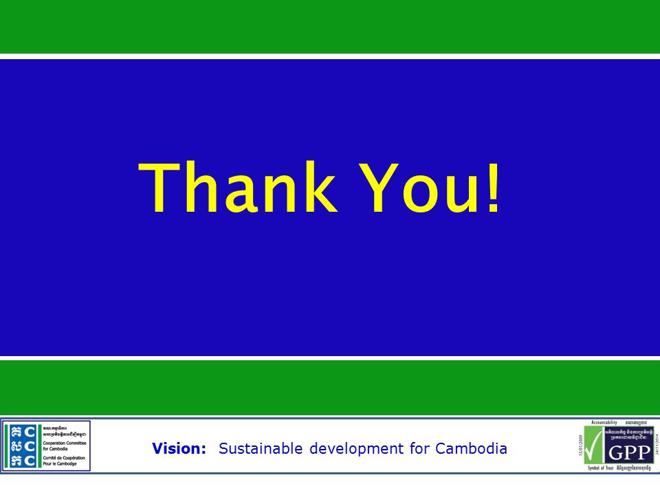 Vision: Sustainable development for Cambodia Thank You!