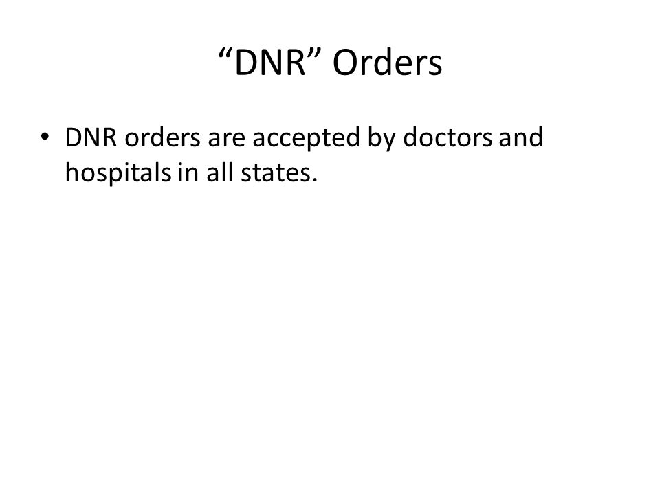 DNR Orders DNR orders are accepted by doctors and hospitals in all states.
