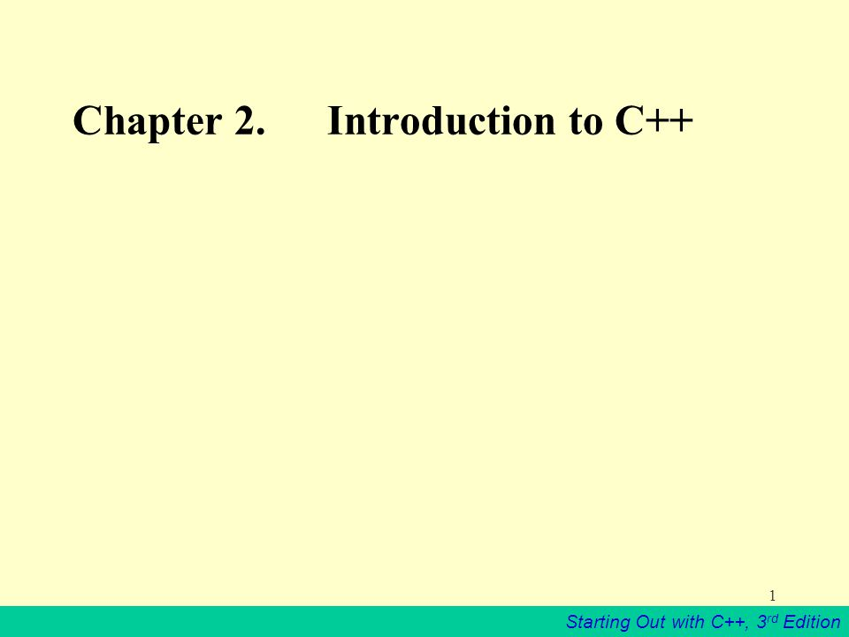 Starting Out with C++, 3 rd Edition 1 Chapter 2. Introduction to C++