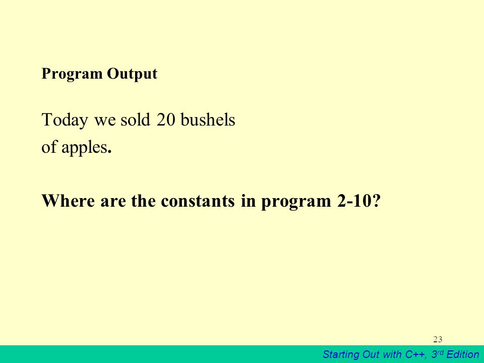 Starting Out with C++, 3 rd Edition 23 Program Output Today we sold 20 bushels of apples.