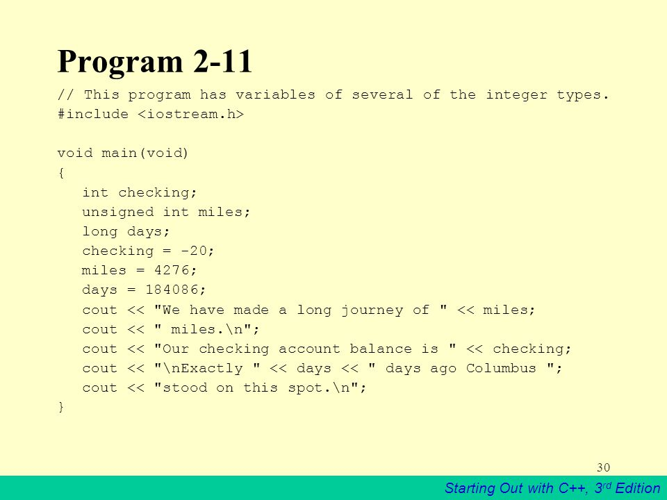 Starting Out with C++, 3 rd Edition 30 Program 2-11 // This program has variables of several of the integer types.