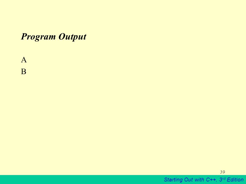 Starting Out with C++, 3 rd Edition 39 Program Output ABAB