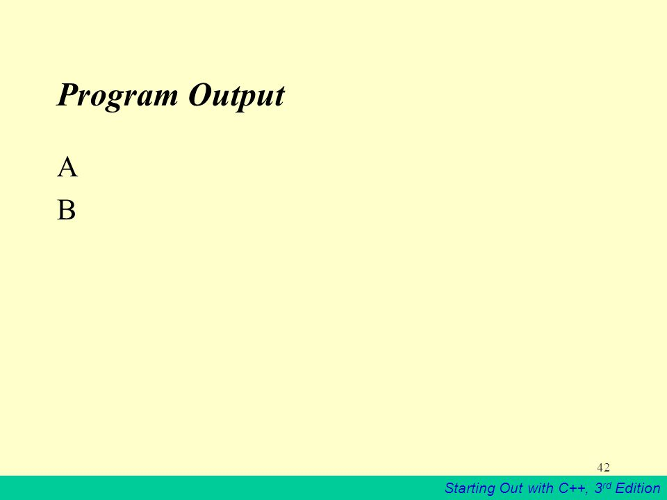 Starting Out with C++, 3 rd Edition 42 Program Output ABAB