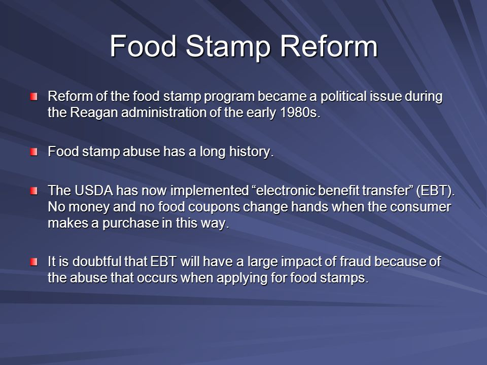 Food Stamp Reform Reform of the food stamp program became a political issue during the Reagan administration of the early 1980s.