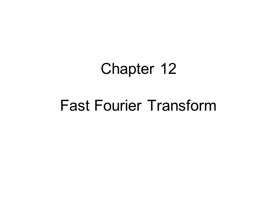 Chapter 12 Fast Fourier Transform