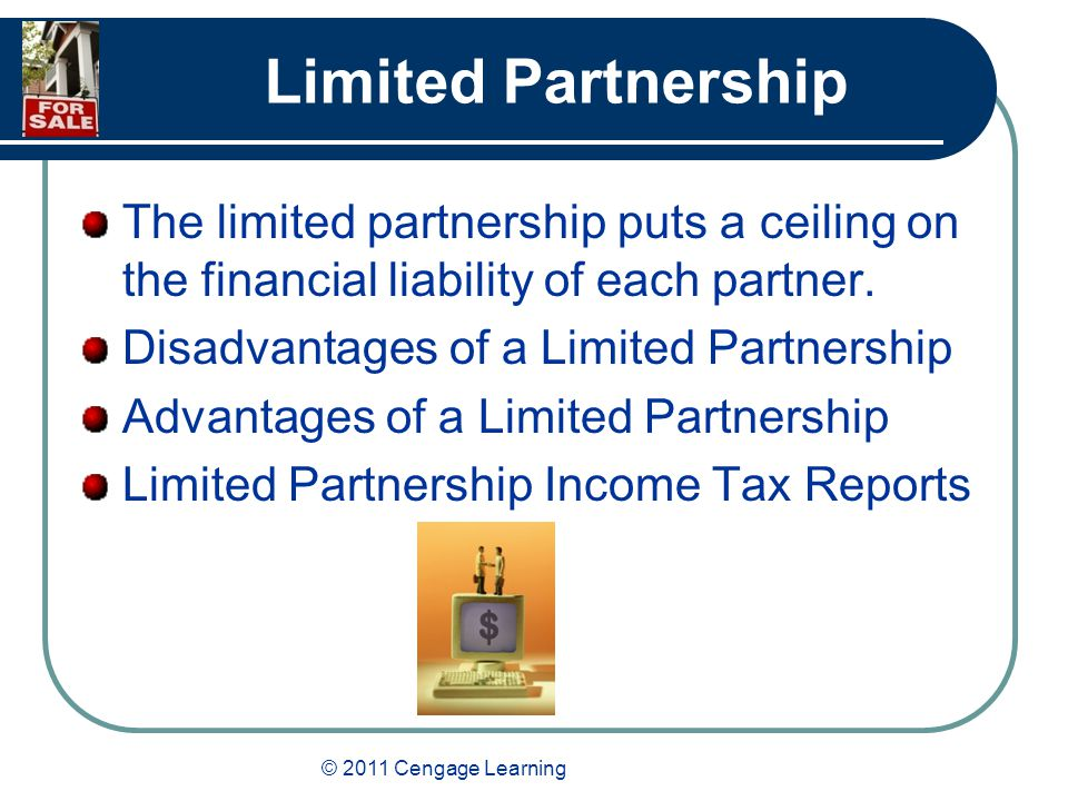© 2011 Cengage Learning Limited Partnership The limited partnership puts a ceiling on the financial liability of each partner.