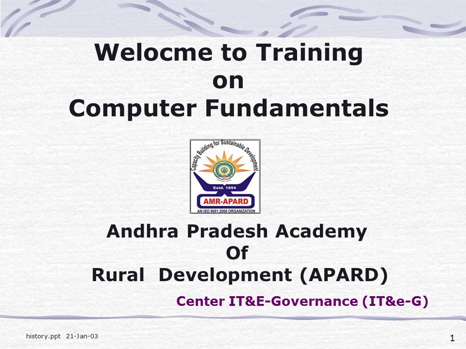 1 1 historyppt 21 jan 03 welocme to training on computer fundamentals andhra pradesh academy of rural development apard center ite governance ite g