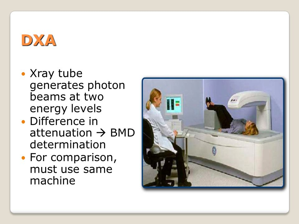 DXA Xray tube generates photon beams at two energy levels Difference in attenuation  BMD determination For comparison, must use same machine