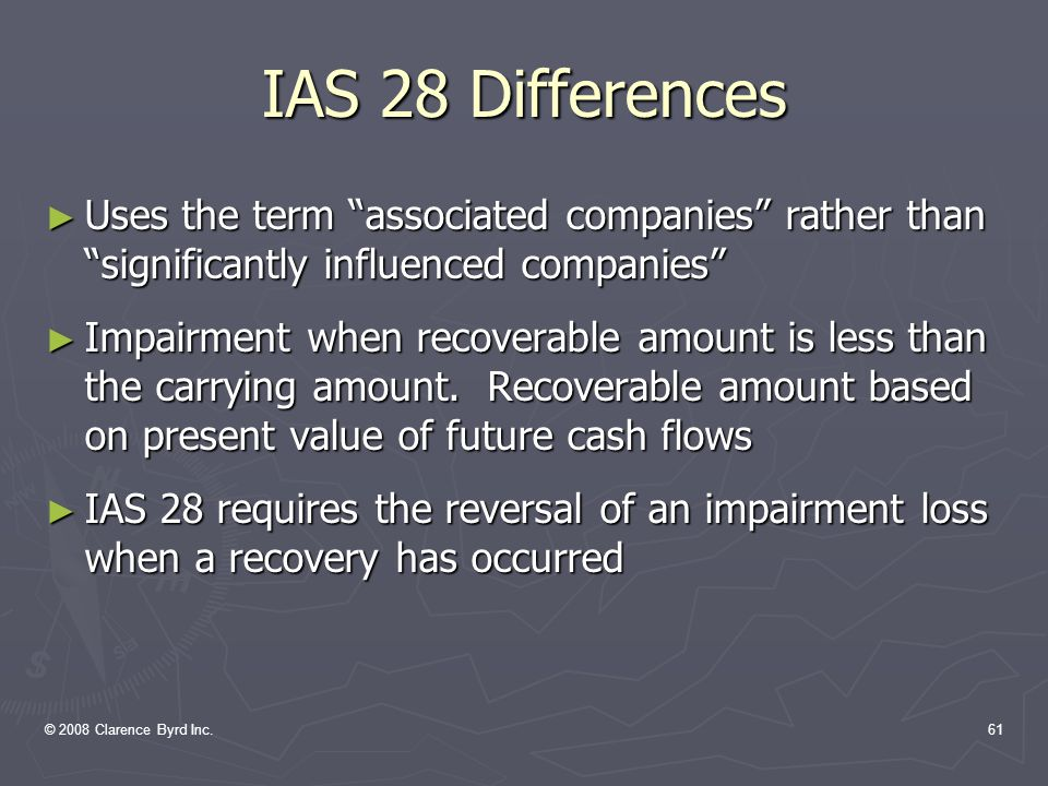 © 2008 Clarence Byrd Inc.60 International Convergence ► Significantly influenced companies: covered in IAS 28