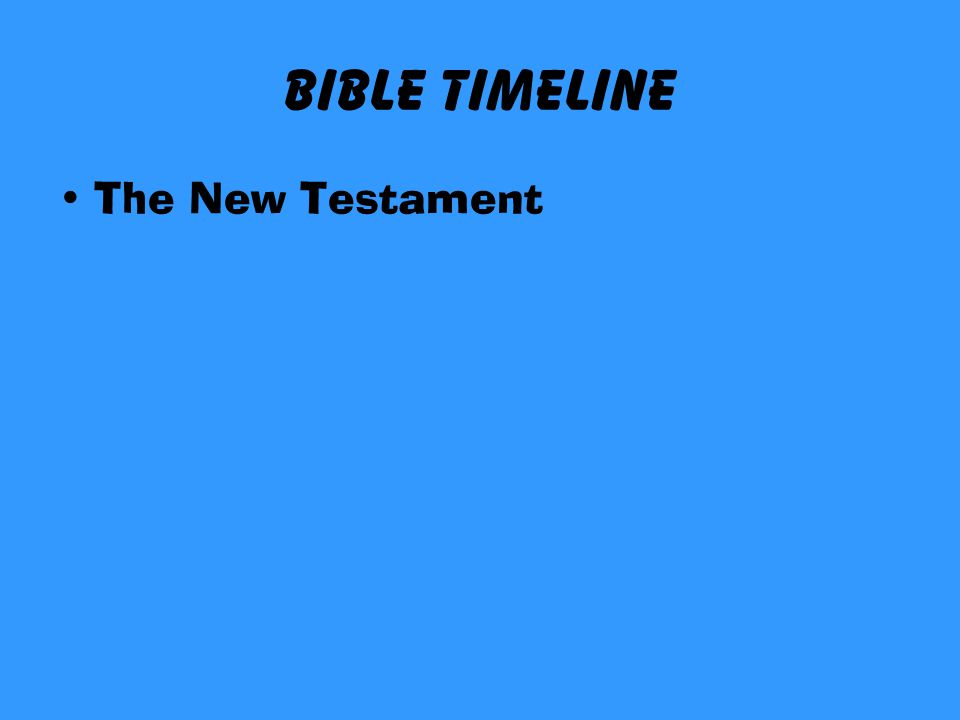 Bible TimeLine The New Testament  THE BIBLE ppt download