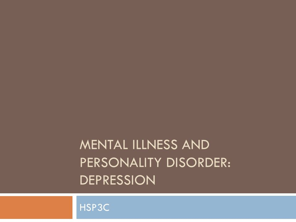 MENTAL ILLNESS AND PERSONALITY DISORDER: DEPRESSION HSP3C
