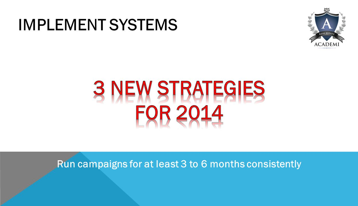 IMPLEMENT SYSTEMS Run campaigns for at least 3 to 6 months consistently