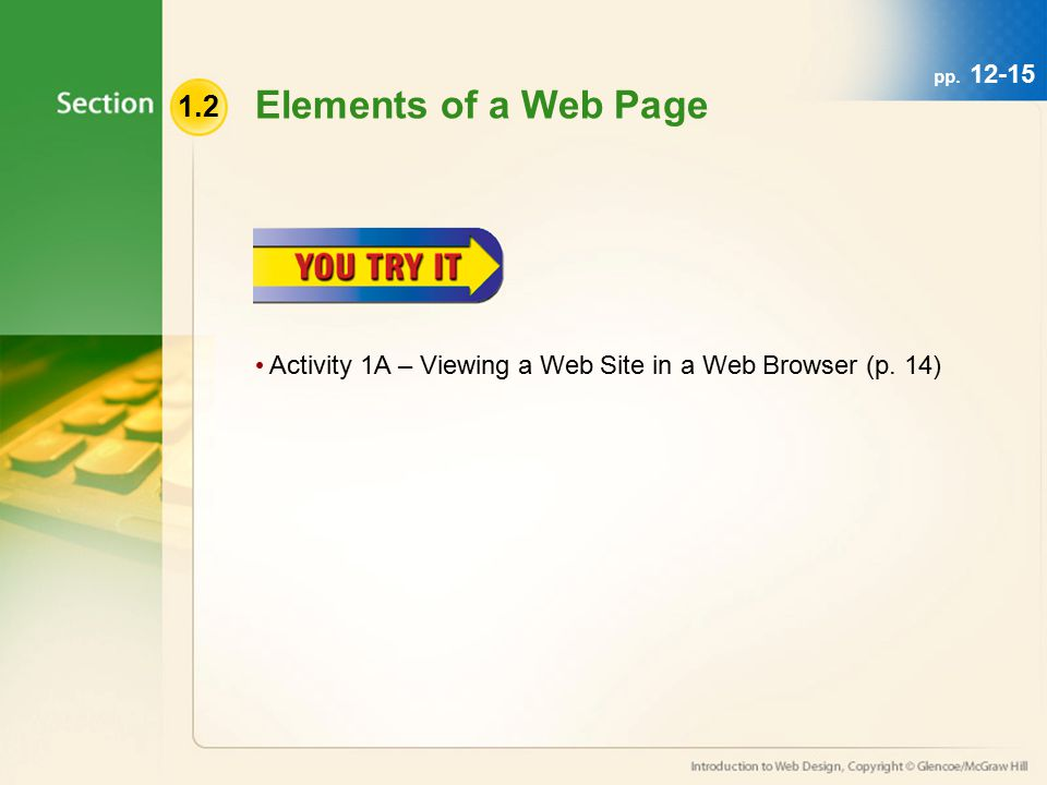 1.2 Elements of a Web Page pp Activity 1A – Viewing a Web Site in a Web Browser (p. 14)
