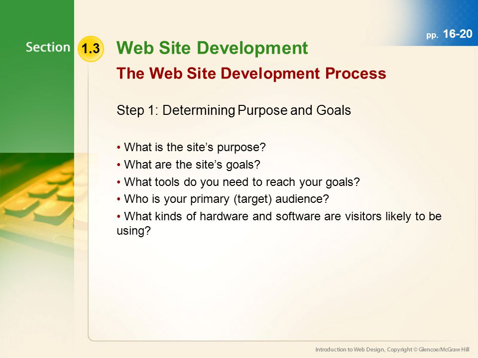 1.3 Web Site Development Step 1: Determining Purpose and Goals What is the site's purpose.