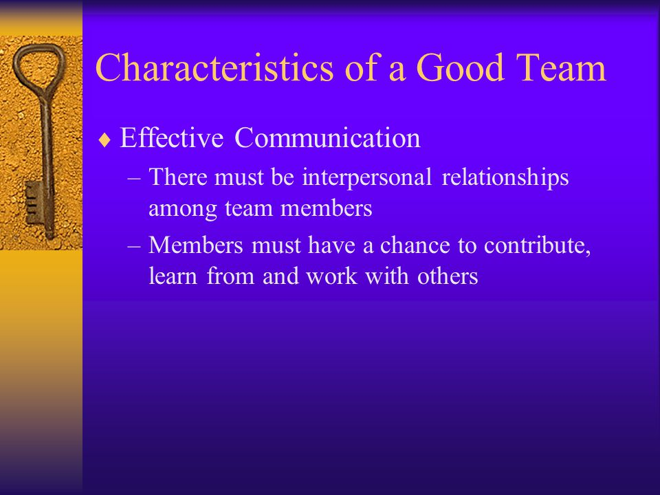 characteristics of an effective team Learning to be an effective team member takes time and practice it is a learned skill that is mastered over time by team members committed to the end goal of achieving an effective and pro- ductive team.