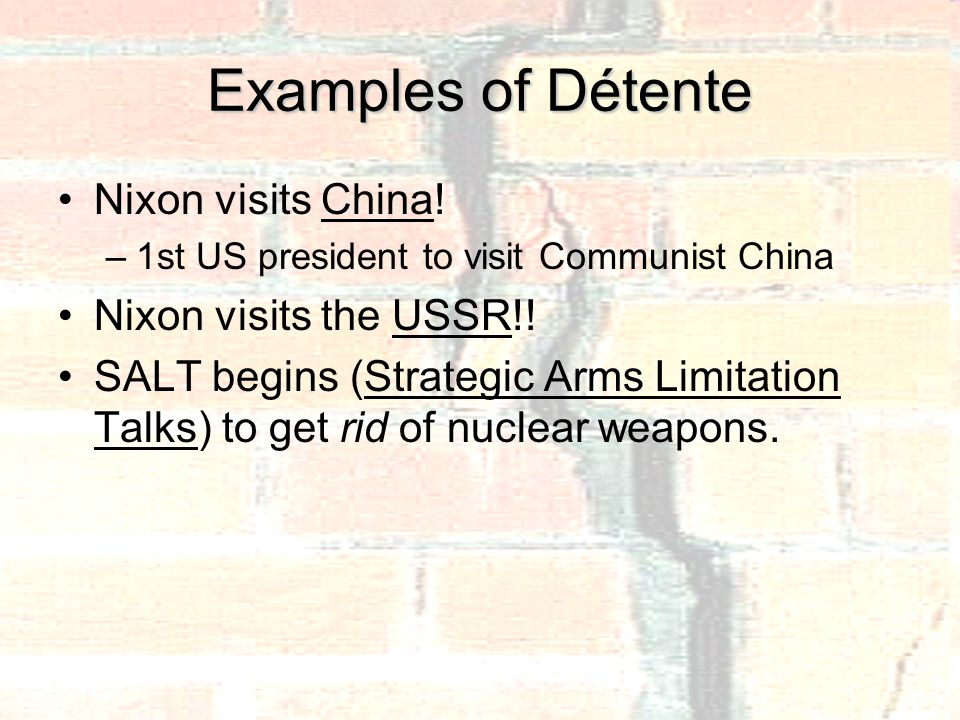 Examples of Détente Nixon visits China.