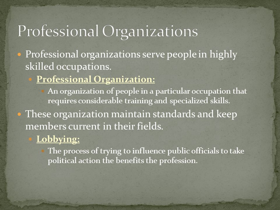 Professional organizations serve people in highly skilled occupations.