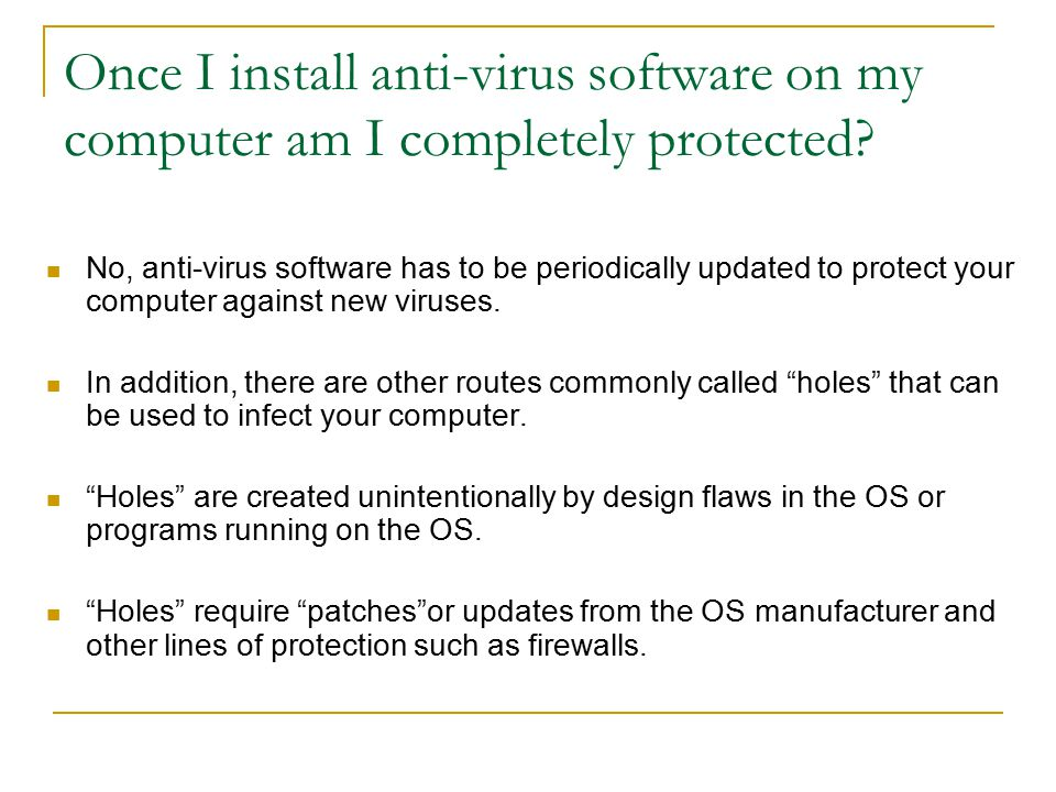 Once I install anti-virus software on my computer am I completely protected.