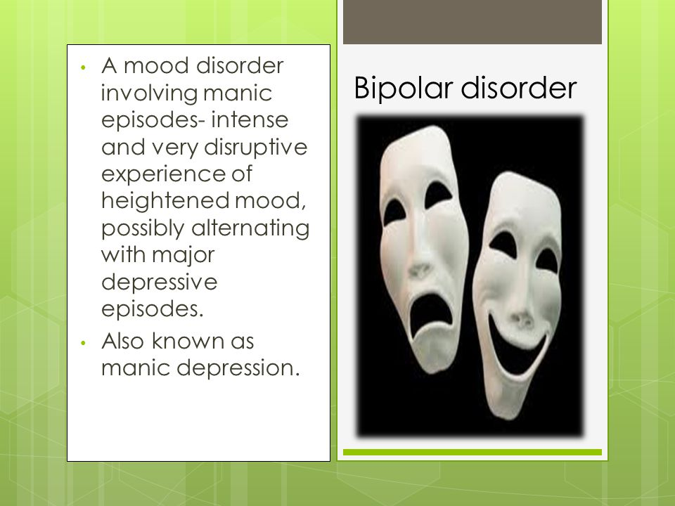A mood disorder involving manic episodes- intense and very disruptive experience of heightened mood, possibly alternating with major depressive episodes.