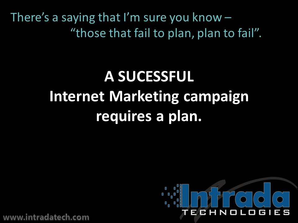 A SUCESSFUL Internet Marketing campaign requires a plan.