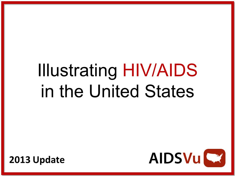 2013 Update Illustrating HIV/AIDS in the United States