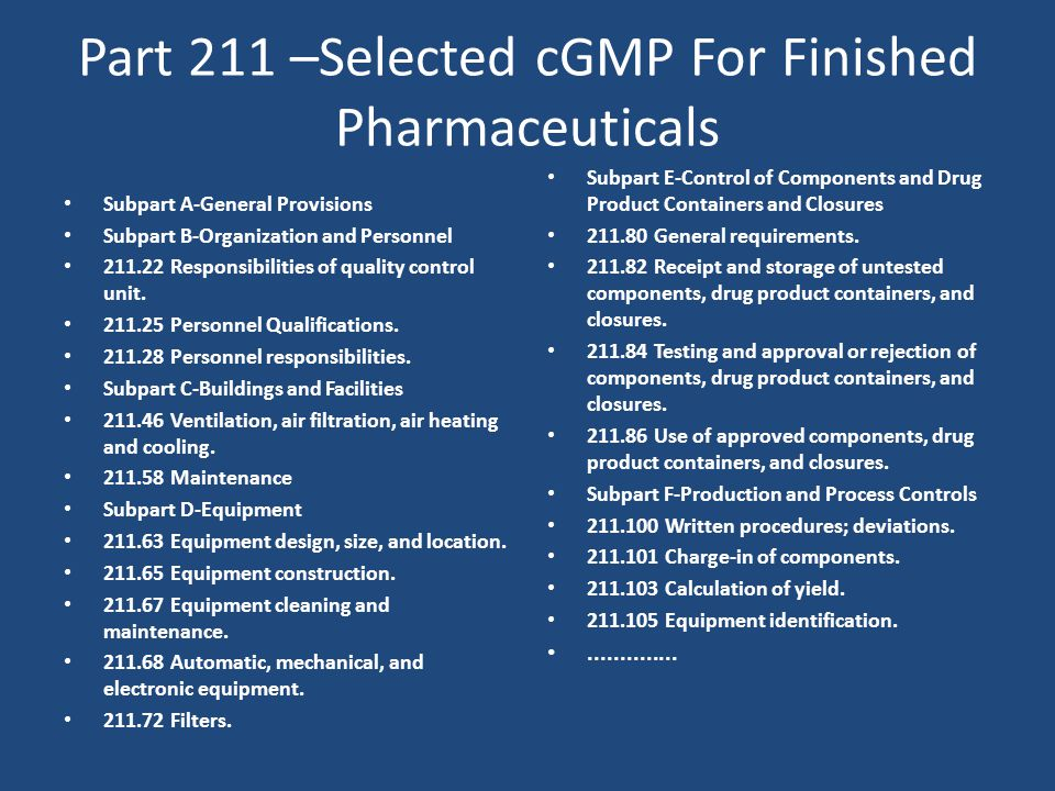 Part 211 –Selected cGMP For Finished Pharmaceuticals Subpart A-General Provisions Subpart B-Organization and Personnel Responsibilities of quality control unit.