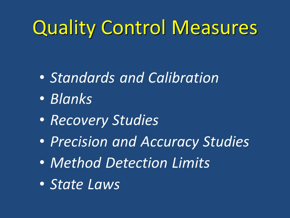 Quality Control Measures Standards and Calibration Blanks Recovery Studies Precision and Accuracy Studies Method Detection Limits State Laws
